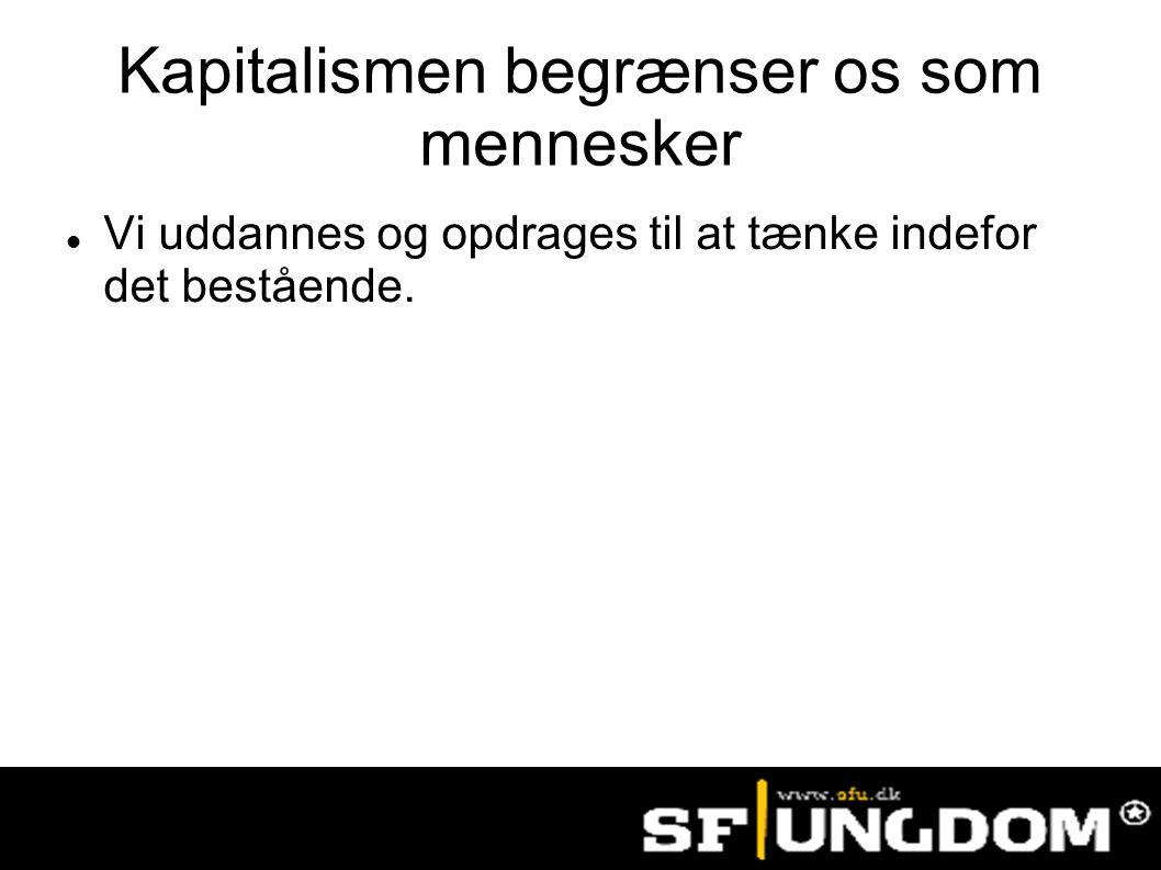 Kapitalismen begrænser os som mennesker