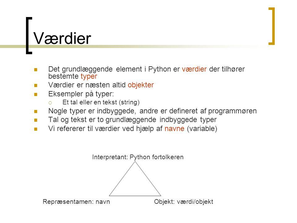 Værdier Det grundlæggende element i Python er værdier der tilhører bestemte typer. Værdier er næsten altid objekter.