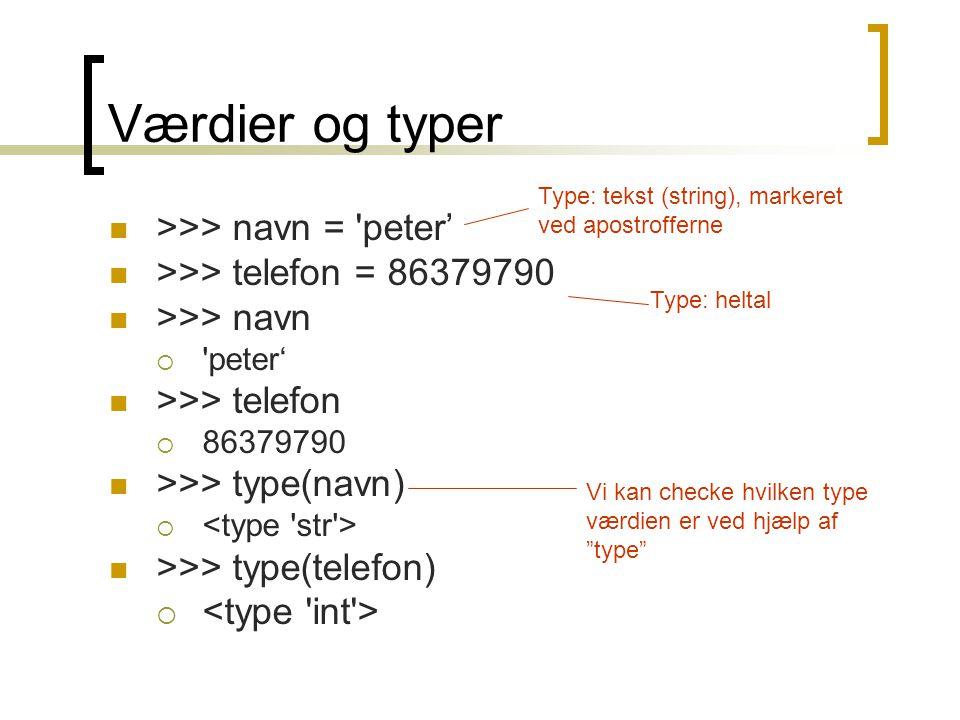 Værdier og typer >>> navn = peter'