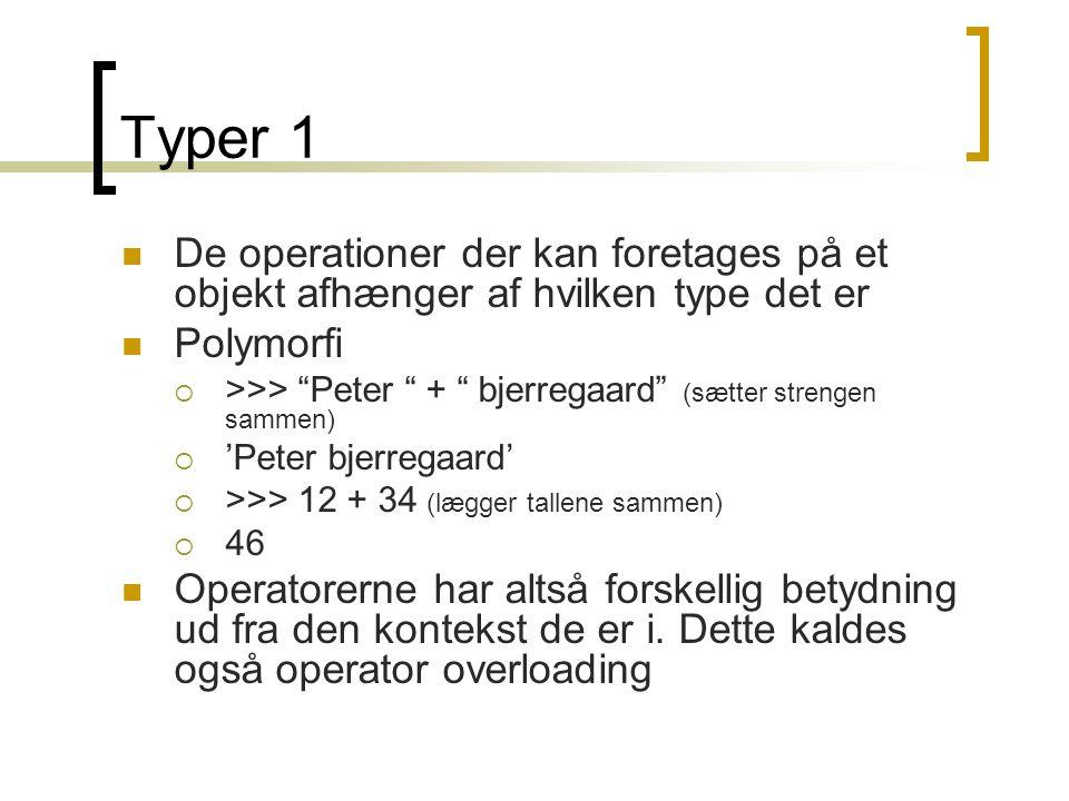 Typer 1 De operationer der kan foretages på et objekt afhænger af hvilken type det er. Polymorfi.