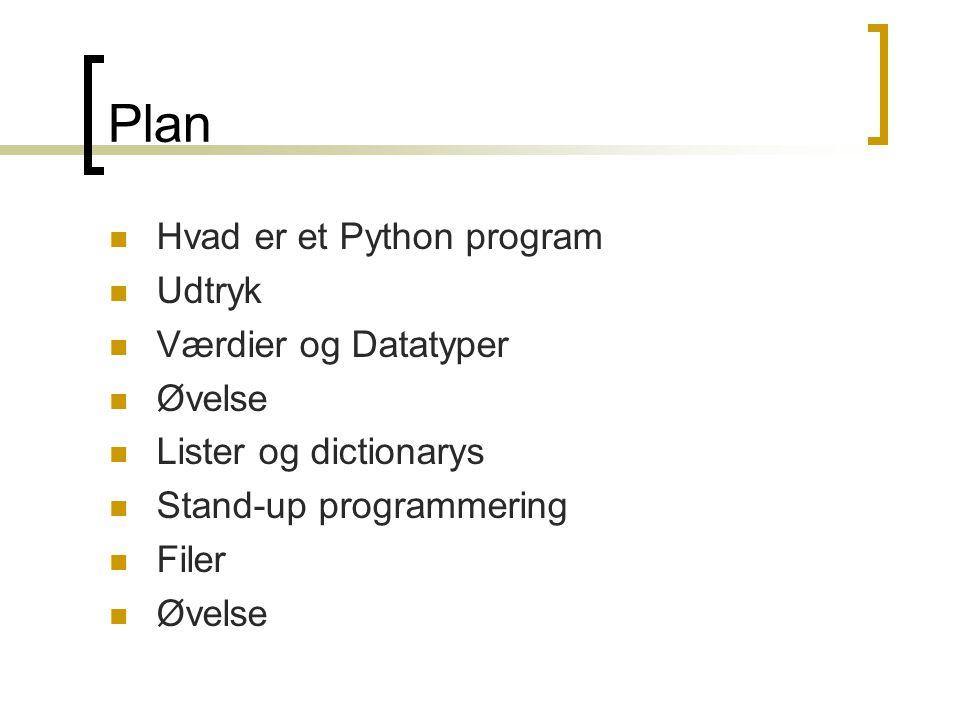 Plan Hvad er et Python program Udtryk Værdier og Datatyper Øvelse