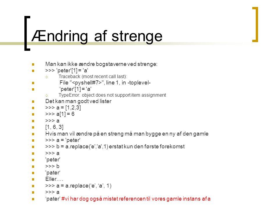 Ændring af strenge Man kan ikke ændre bogstaverne ved strenge: