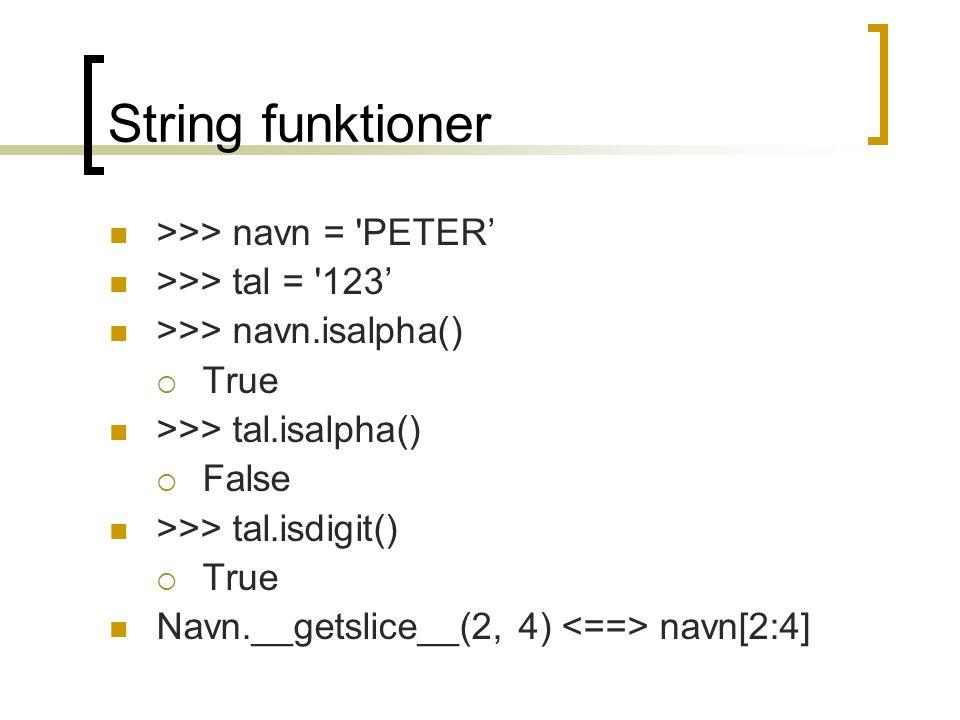 String funktioner >>> navn = PETER' >>> tal = 123'