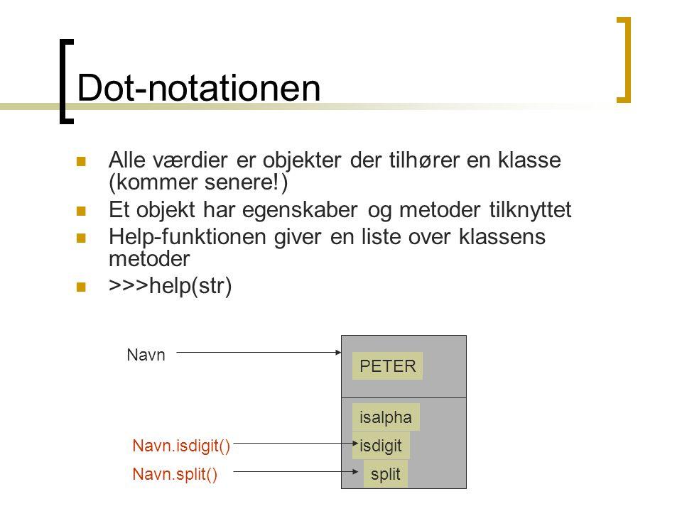 Dot-notationen Alle værdier er objekter der tilhører en klasse (kommer senere!) Et objekt har egenskaber og metoder tilknyttet.