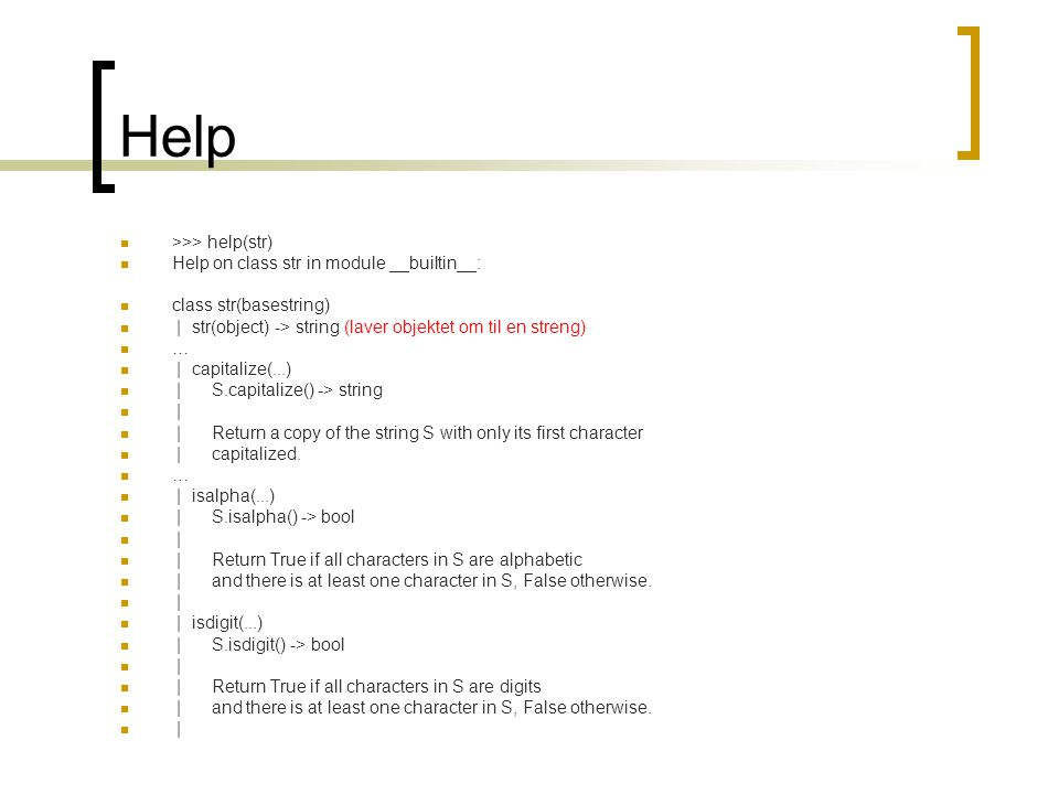 Help >>> help(str) Help on class str in module __builtin__:
