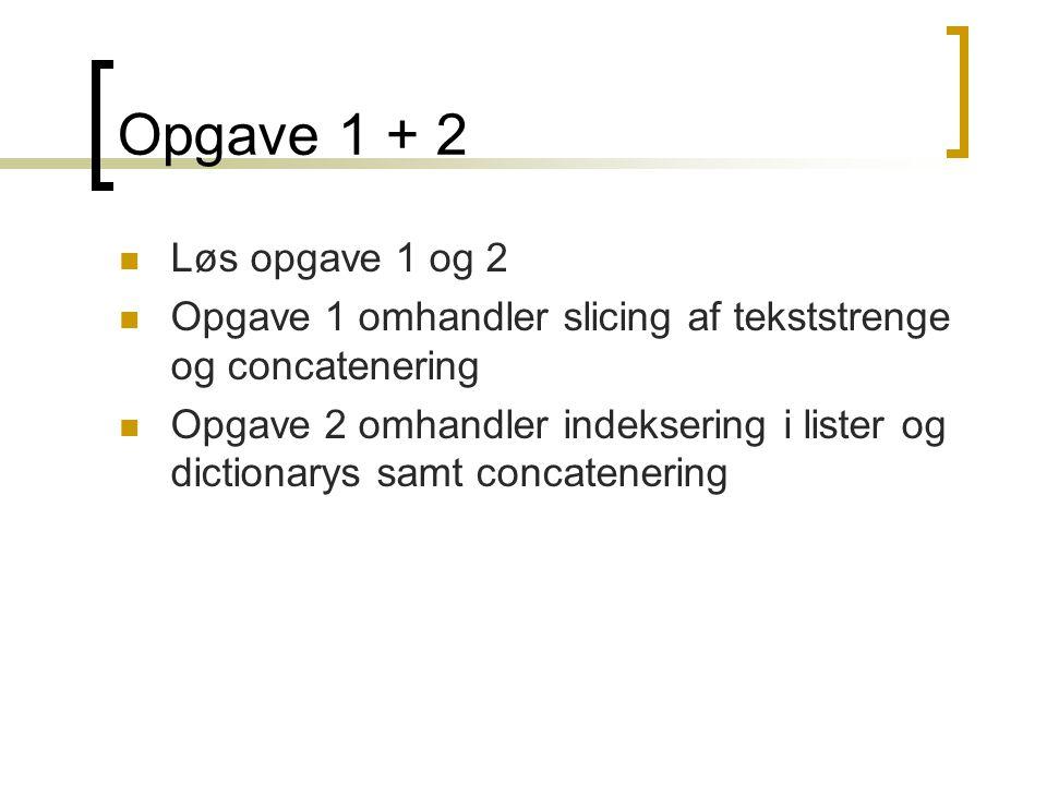Opgave 1 + 2 Løs opgave 1 og 2. Opgave 1 omhandler slicing af tekststrenge og concatenering.