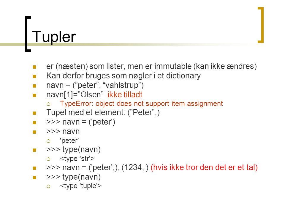 Tupler er (næsten) som lister, men er immutable (kan ikke ændres)