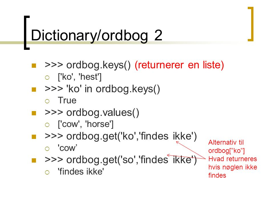 Dictionary/ordbog 2 >>> ordbog.keys() (returnerer en liste)