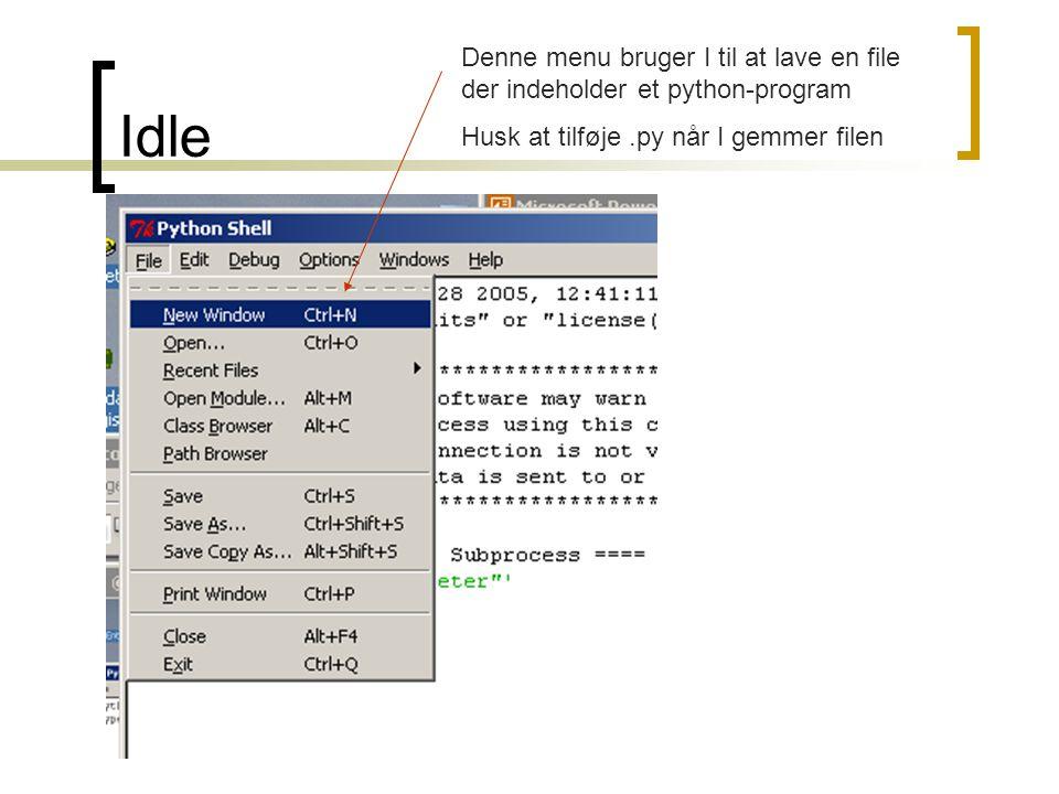 Idle Denne menu bruger I til at lave en file der indeholder et python-program.