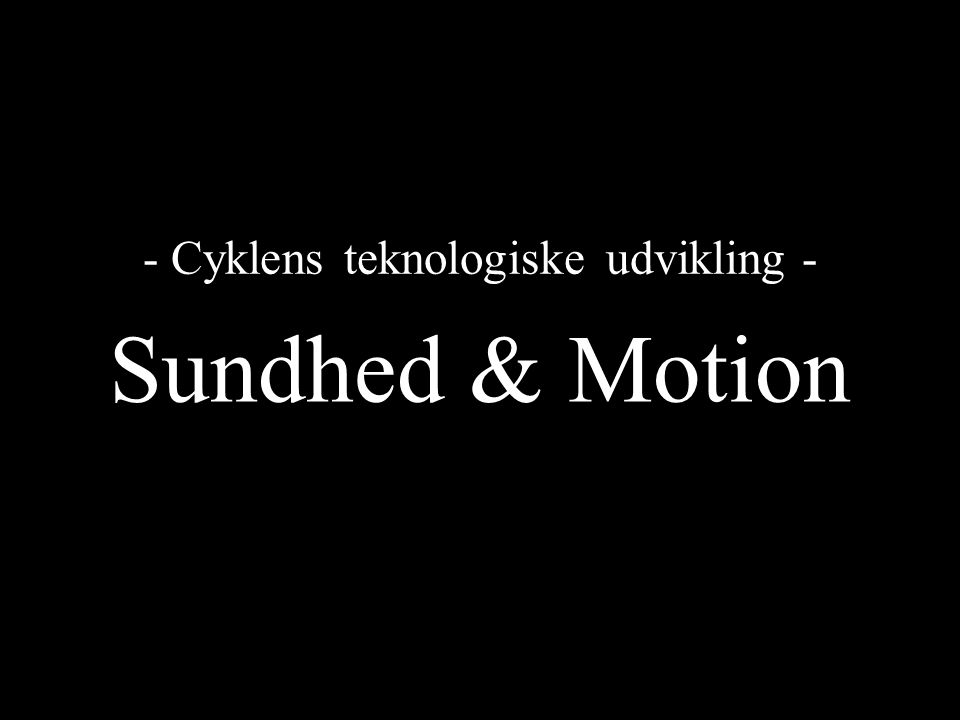 - Cyklens teknologiske udvikling -