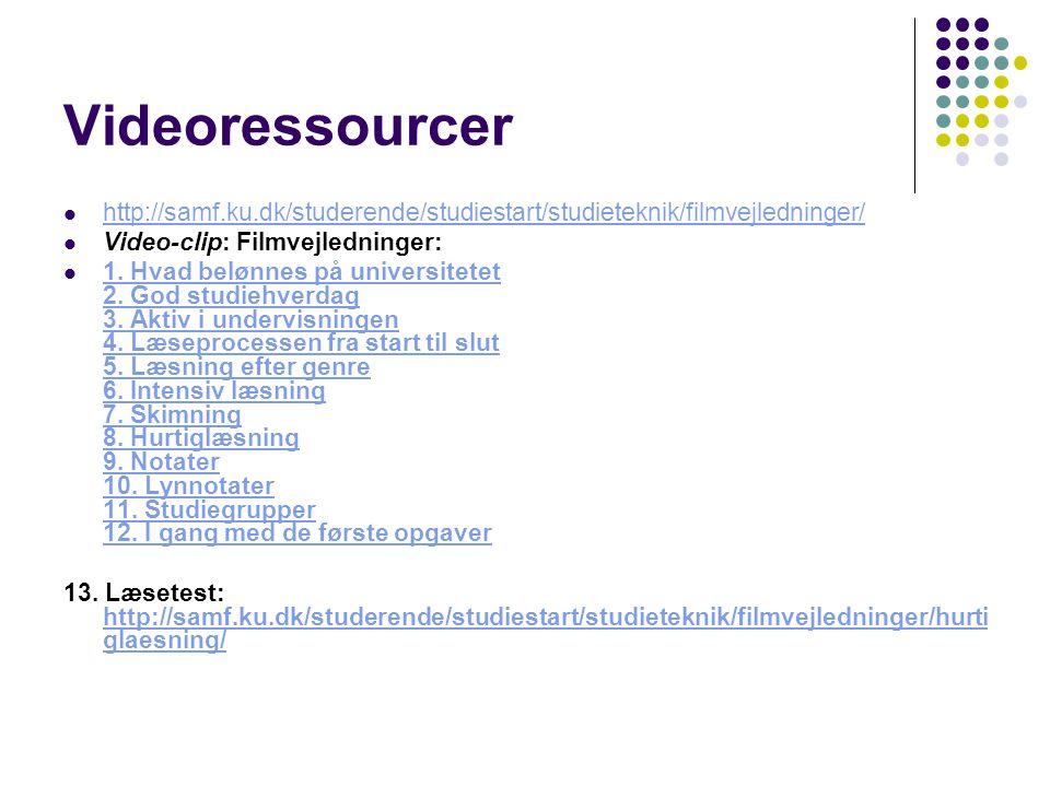 Videoressourcer http://samf.ku.dk/studerende/studiestart/studieteknik/filmvejledninger/ Video-clip: Filmvejledninger: