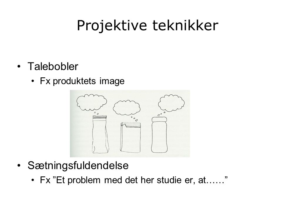 Projektive teknikker Talebobler Sætningsfuldendelse