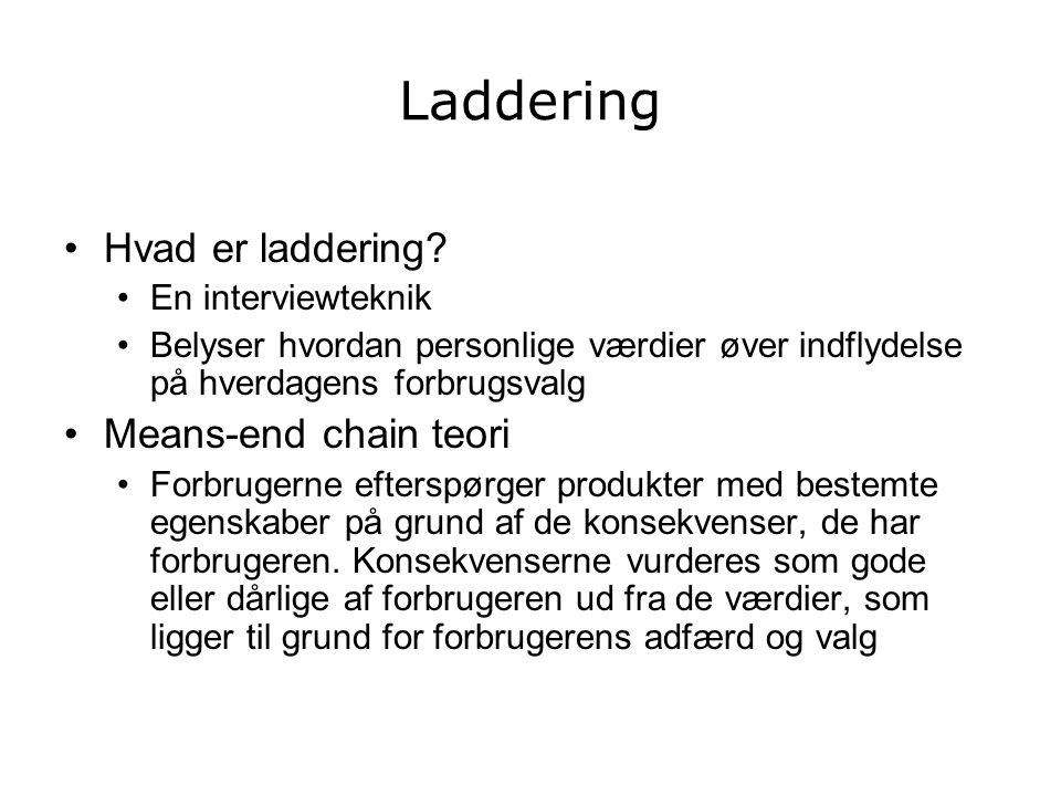 Laddering Hvad er laddering Means-end chain teori En interviewteknik