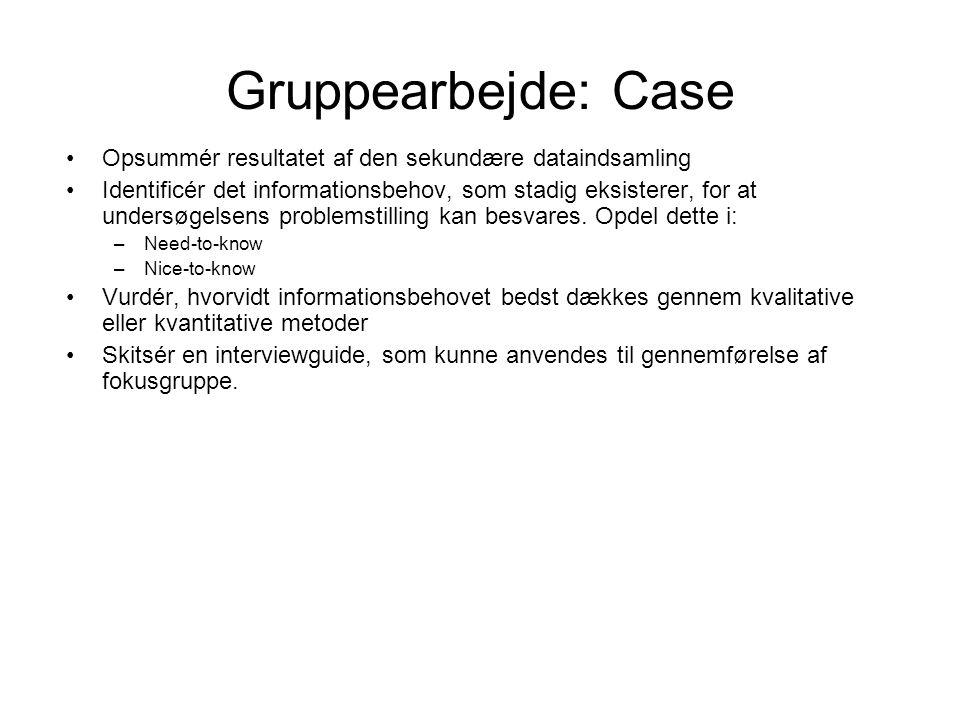 Gruppearbejde: Case Opsummér resultatet af den sekundære dataindsamling.