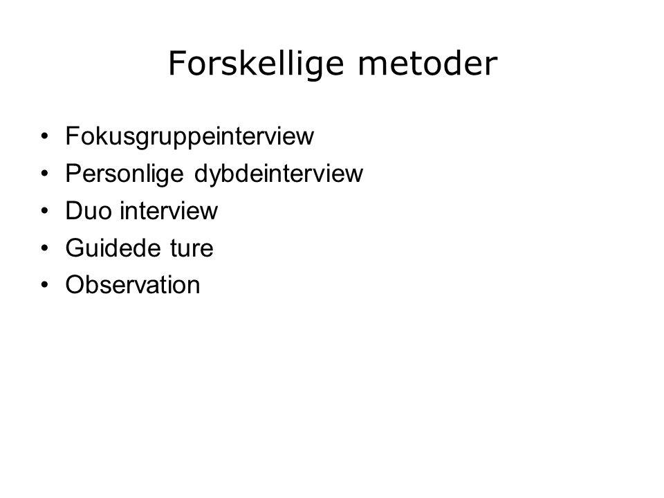 Forskellige metoder Fokusgruppeinterview Personlige dybdeinterview