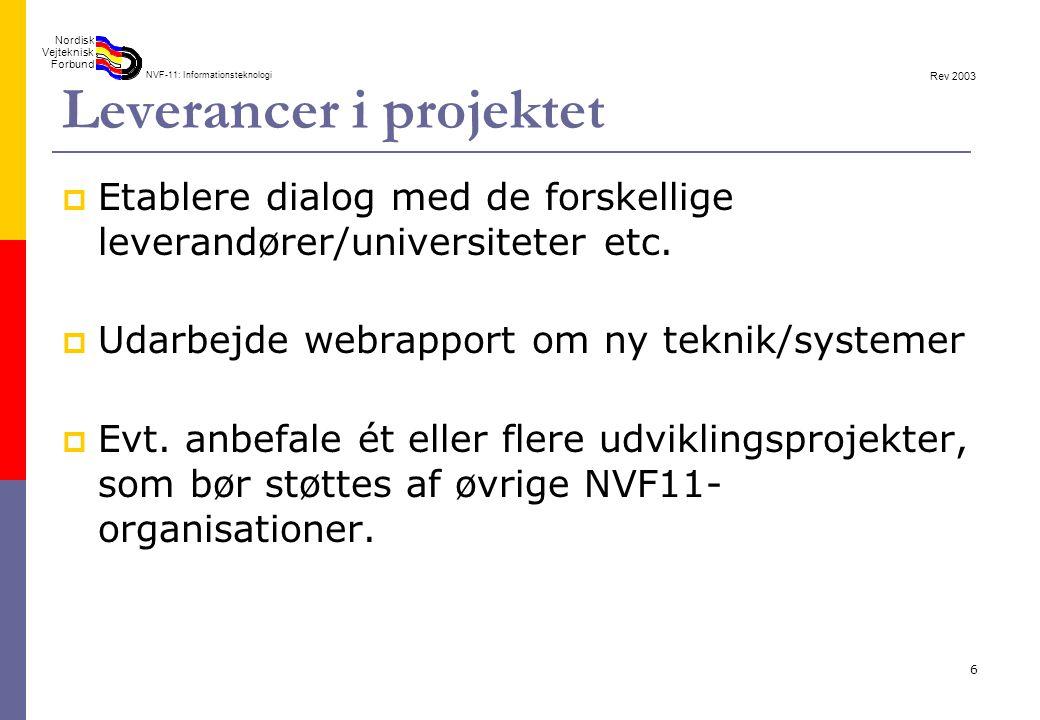 Prosjekteiers mål Etablera dialog med minst tre leverantörer/ universtitet etc. från mindst två nordiska länder årligen.