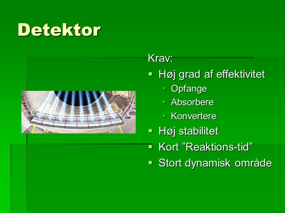 Detektor Krav: Høj grad af effektivitet Høj stabilitet