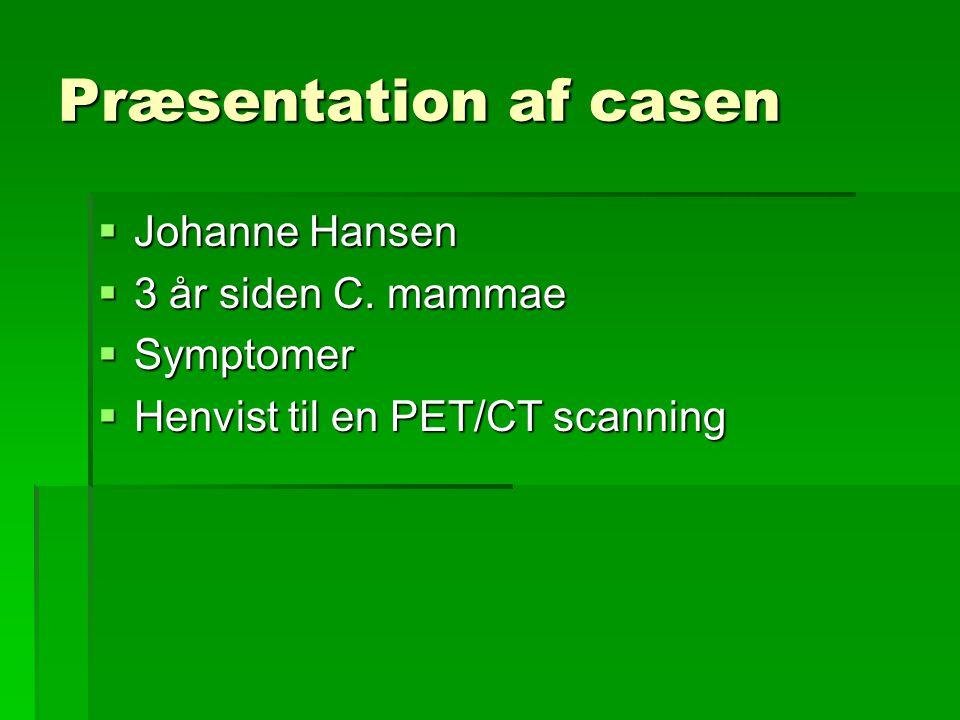 Præsentation af casen Johanne Hansen 3 år siden C. mammae Symptomer