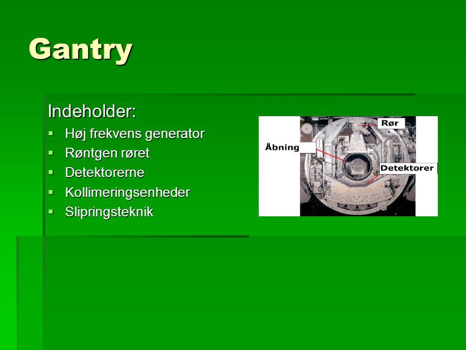 Gantry Indeholder: Høj frekvens generator Røntgen røret Detektorerne