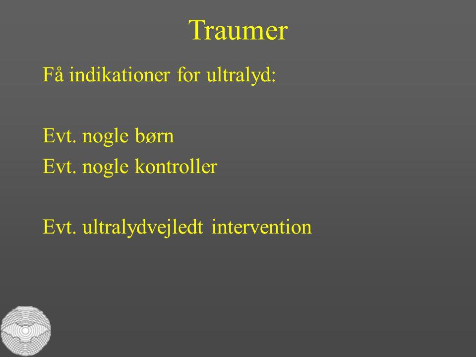 Traumer Få indikationer for ultralyd: Evt. nogle børn