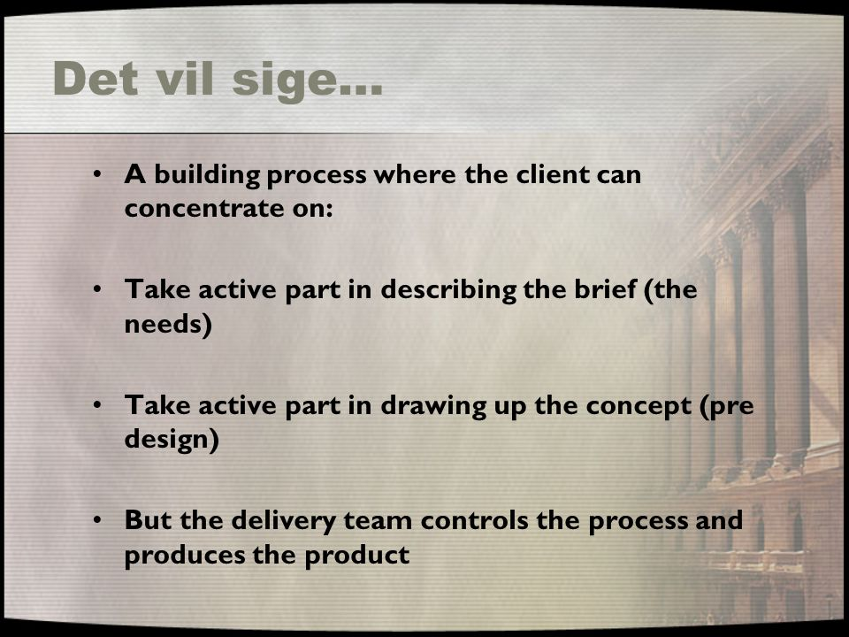Det vil sige… A building process where the client can concentrate on: