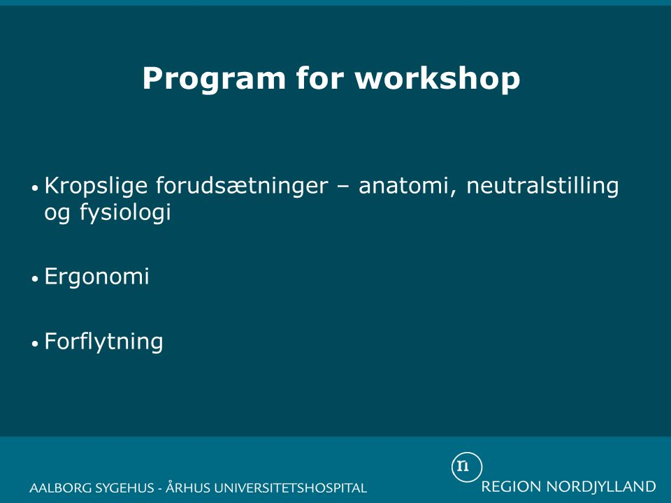 Program for workshop Kropslige forudsætninger – anatomi, neutralstilling og fysiologi.