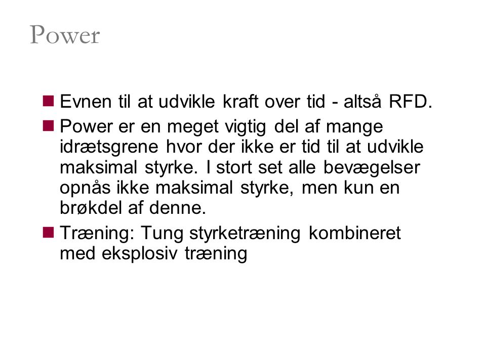 Power Evnen til at udvikle kraft over tid - altså RFD.