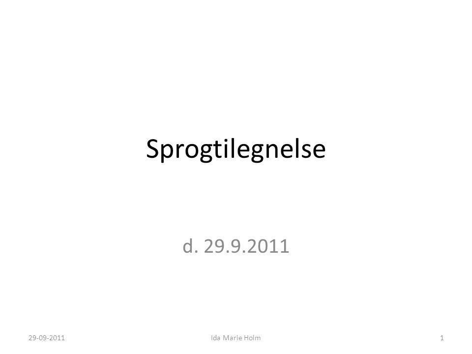 Sprogtilegnelse d. 29.9.2011 29-09-2011 Ida Marie Holm