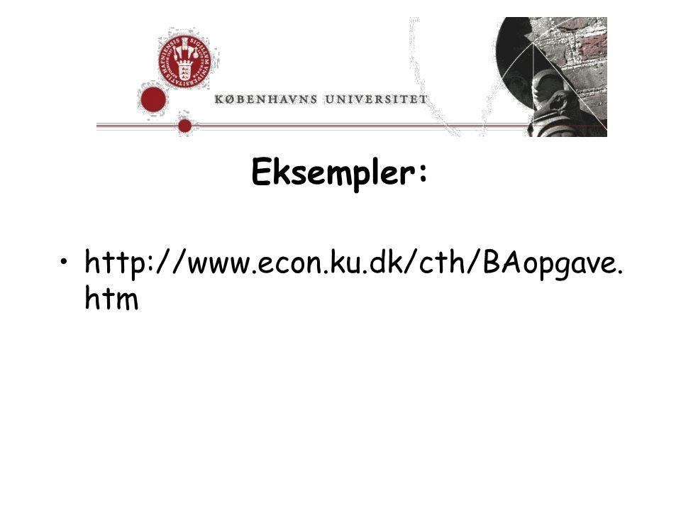 Eksempler: http://www.econ.ku.dk/cth/BAopgave.htm
