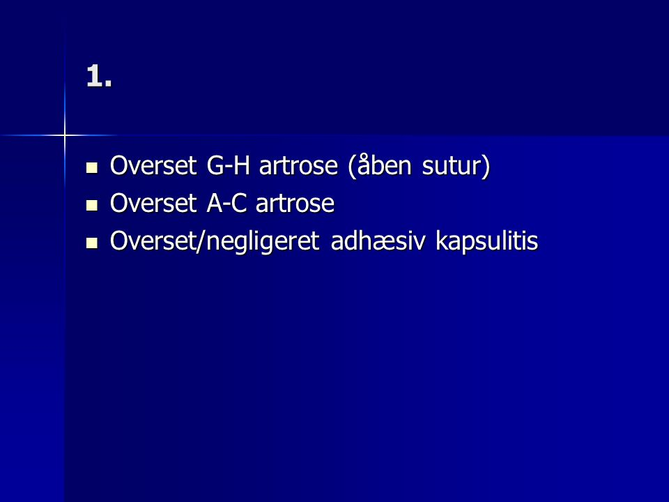 1. Overset G-H artrose (åben sutur) Overset A-C artrose