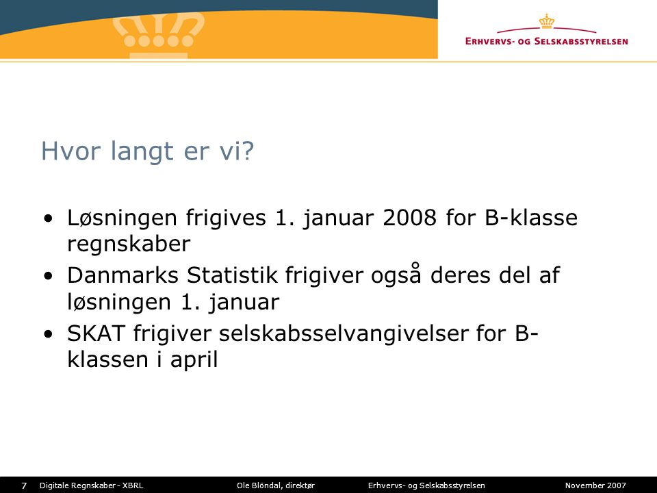 Hvor langt er vi Løsningen frigives 1. januar 2008 for B-klasse regnskaber. Danmarks Statistik frigiver også deres del af løsningen 1. januar.