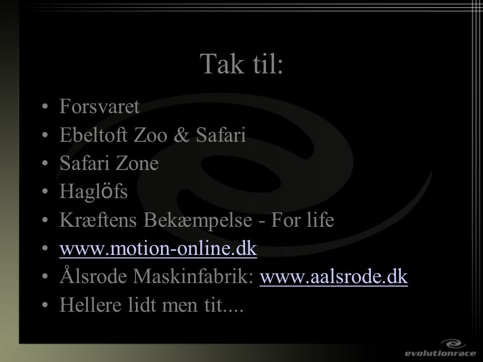 Tak til: Forsvaret Ebeltoft Zoo & Safari Safari Zone Haglöfs