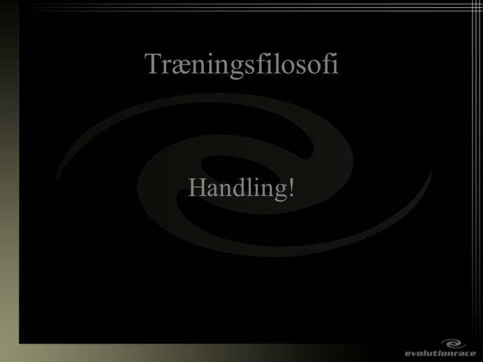 Træningsfilosofi Handling!