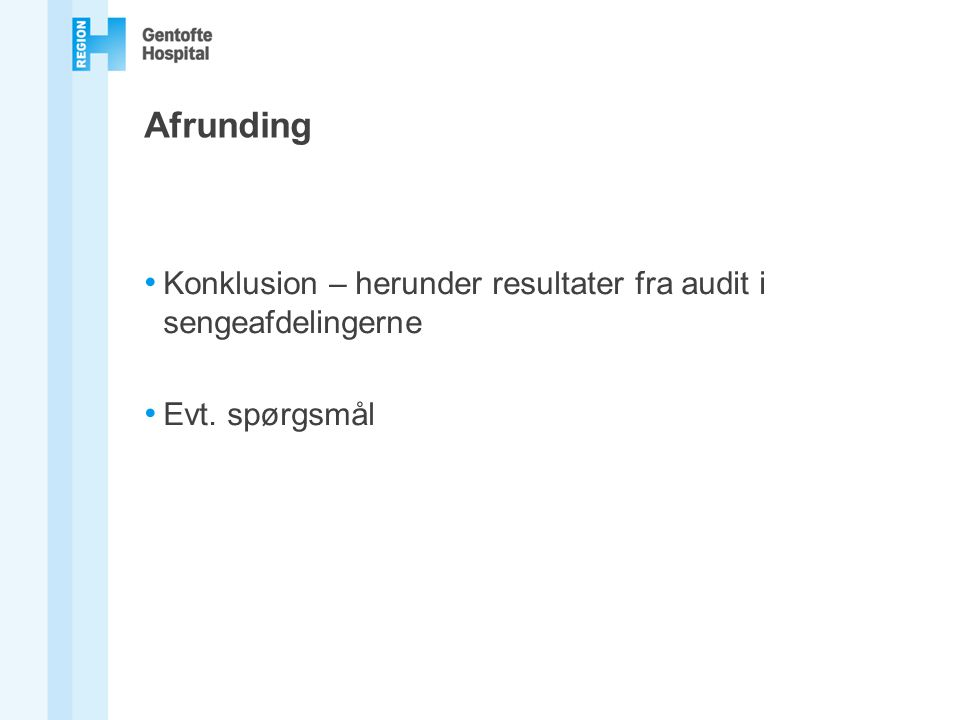 Afrunding Konklusion – herunder resultater fra audit i sengeafdelingerne Evt. spørgsmål