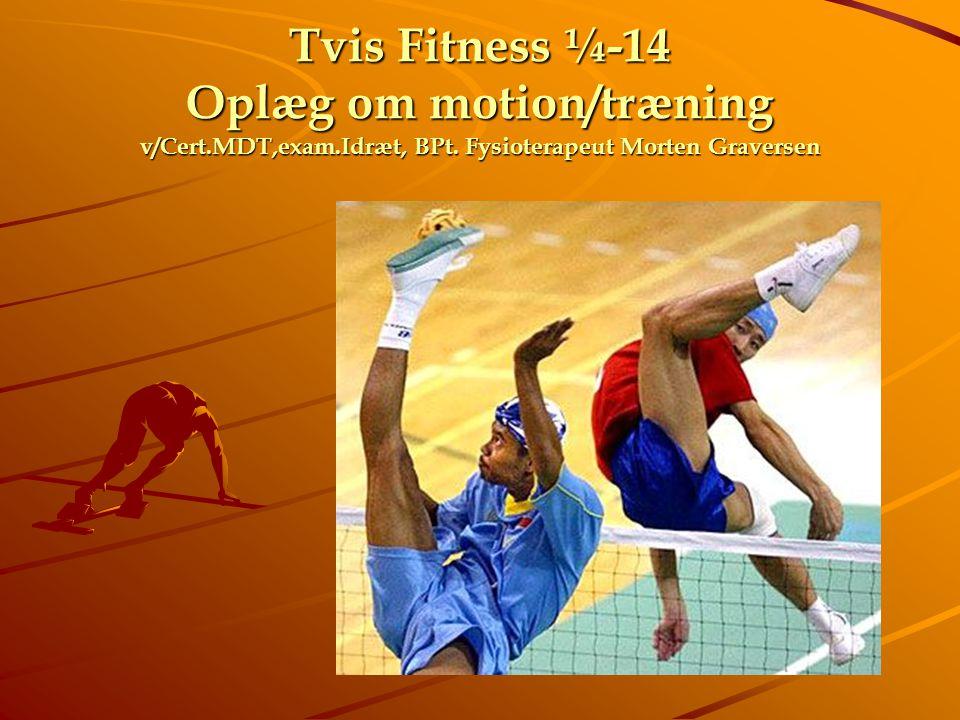 Tvis Fitness ¼-14 Oplæg om motion/træning v/Cert. MDT,exam. Idræt, BPt