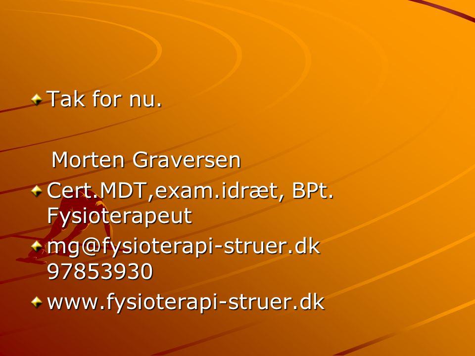 Tak for nu. Morten Graversen. Cert.MDT,exam.idræt, BPt. Fysioterapeut. mg@fysioterapi-struer.dk 97853930.