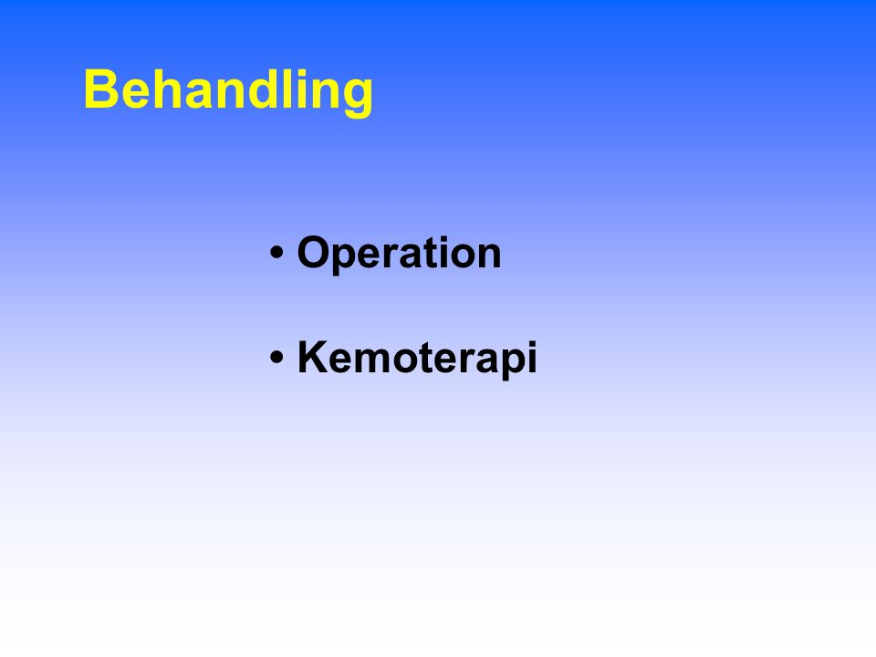 Behandling • Operation • Kemoterapi