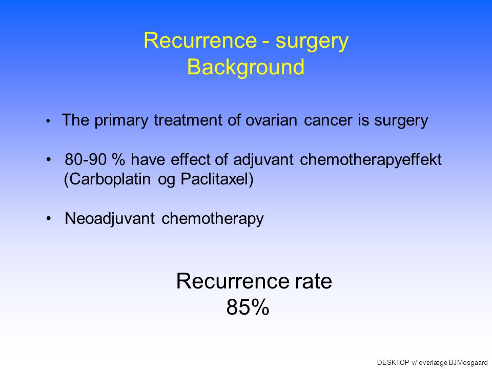 Recurrence - surgery Background Recurrence rate 85%