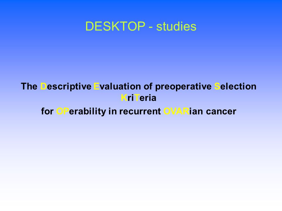 DESKTOP - studies The Descriptive Evaluation of preoperative Selection KriTeria. for OPerability in recurrent OVARian cancer.