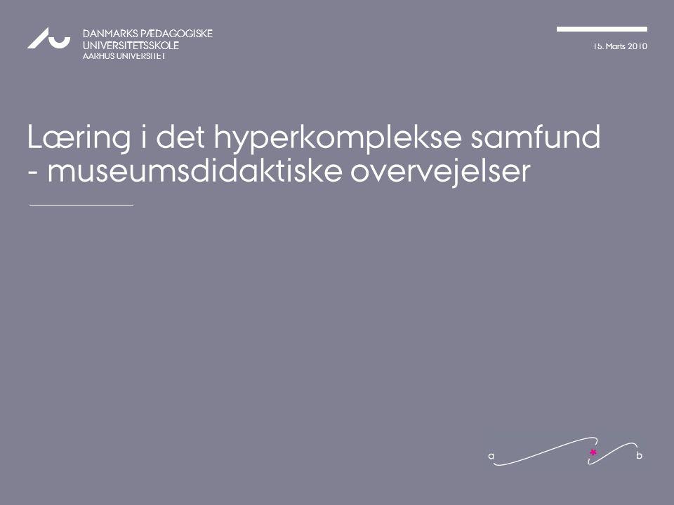 Læring i det hyperkomplekse samfund - museumsdidaktiske overvejelser