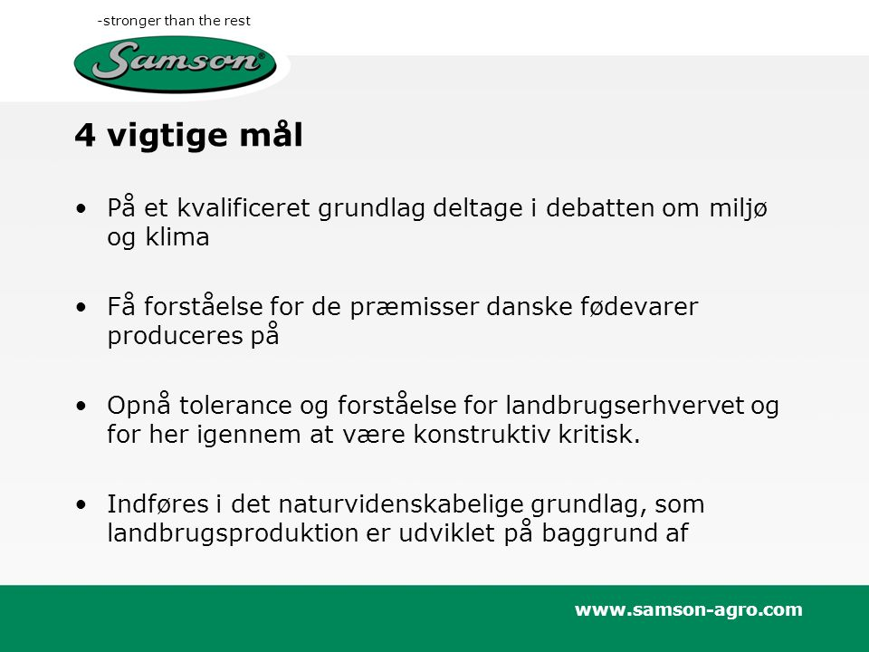4 vigtige mål På et kvalificeret grundlag deltage i debatten om miljø og klima. Få forståelse for de præmisser danske fødevarer produceres på.
