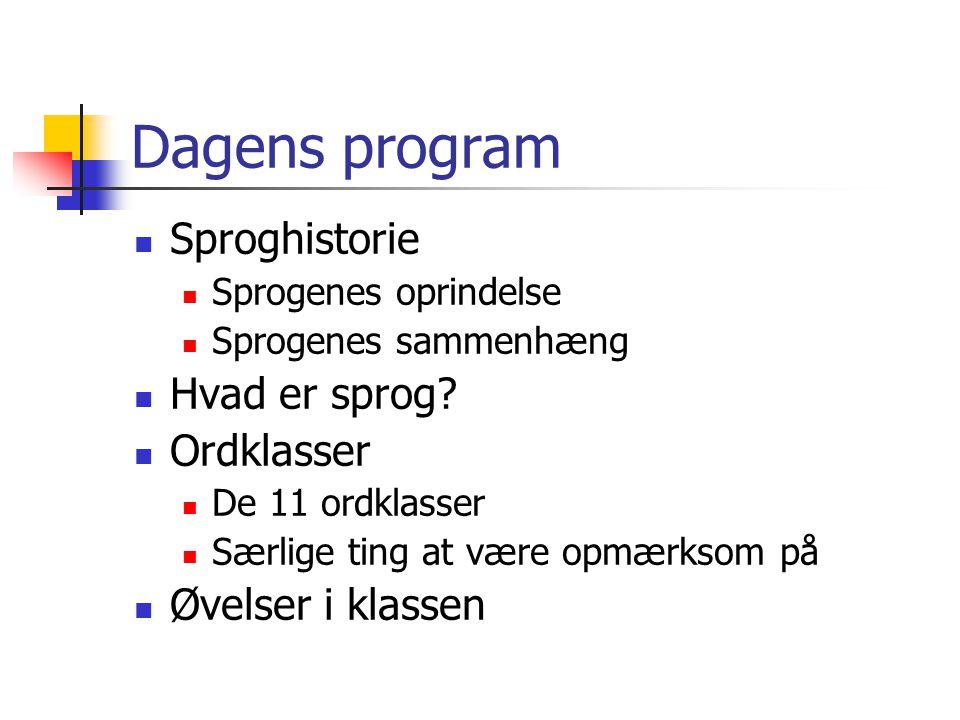 Dagens program Sproghistorie Hvad er sprog Ordklasser
