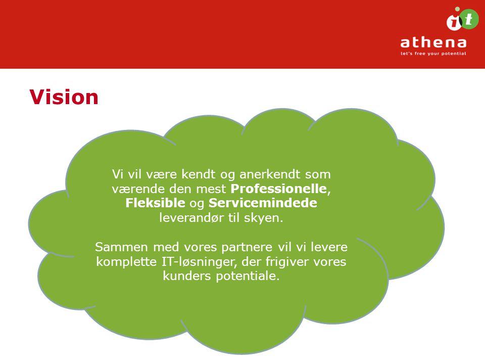 Vision Vi vil være kendt og anerkendt som værende den mest Professionelle, Fleksible og Servicemindede leverandør til skyen.