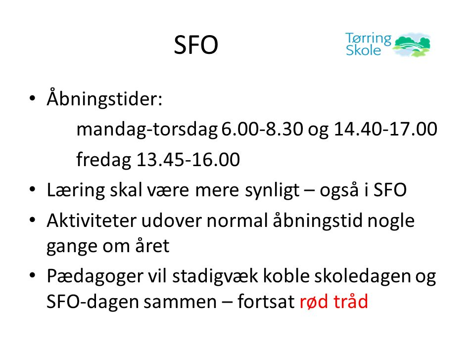 SFO Åbningstider: mandag-torsdag 6.00-8.30 og 14.40-17.00