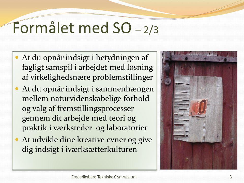 Formålet med SO – 2/3 At du opnår indsigt i betydningen af fagligt samspil i arbejdet med løsning af virkelighedsnære problemstillinger.