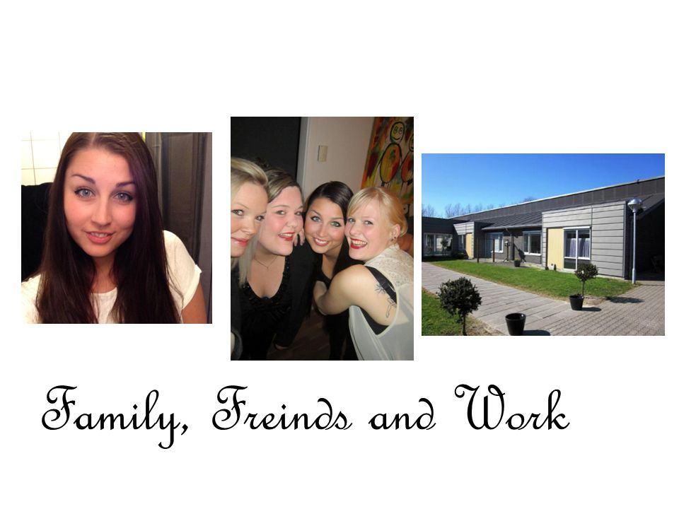 Family, Freinds and Work