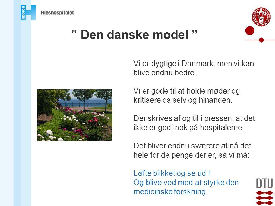 Den danske model Vi er dygtige i Danmark, men vi kan blive endnu bedre. Vi er gode til at holde møder og kritisere os selv og hinanden.