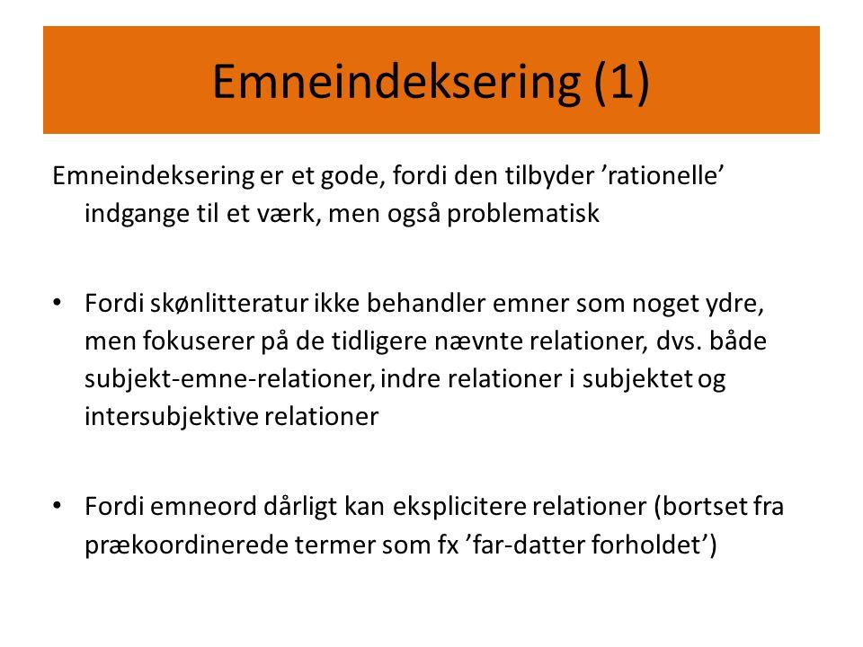 Emneindeksering (1) Emneindeksering er et gode, fordi den tilbyder 'rationelle' indgange til et værk, men også problematisk.
