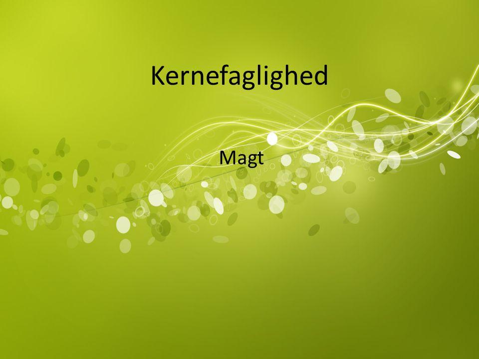 Kernefaglighed Magt.
