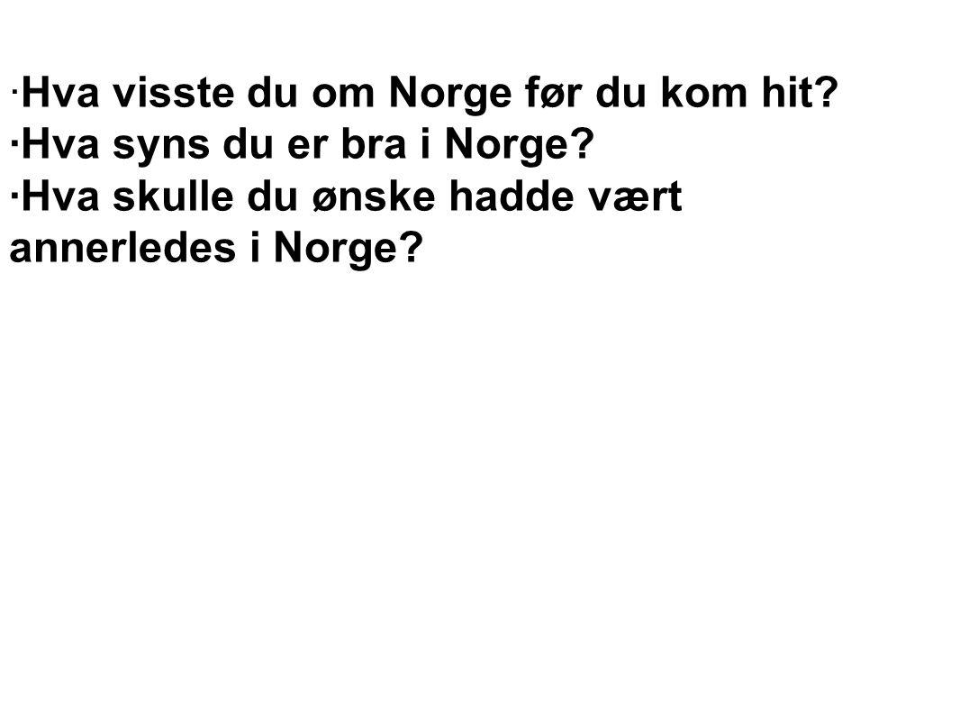 ·Hva visste du om Norge før du kom hit
